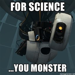 For science, you monster